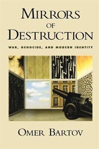 Book Mirrors of Destruction: War, Genocide, and Modern Identity by Omer Bartov