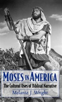 Book Moses in America: The Cultural Uses of Biblical Narrative by Melanie J. Wright