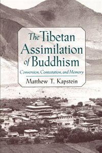 Book The Tibetan Assimilation of Buddhism: Conversion, Contestation, and Memory by Matthew T. Kapstein