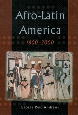 Book Afro-Latin America, 1800-2000 by George Reid Andrews