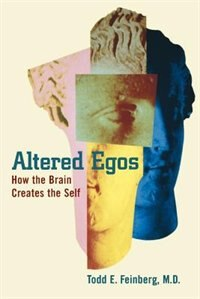 Book Altered Egos: How the Brain Creates the Self by Todd E. Feinberg