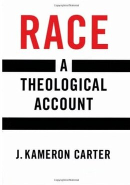 Book Race: A Theological Account by J. Kameron Carter