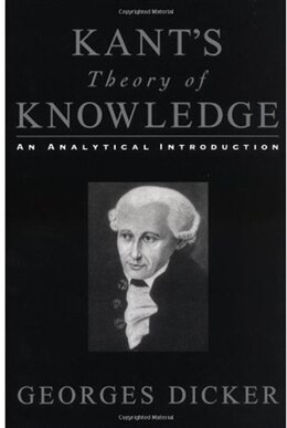 Book Kants Theory of Knowledge: An Analytical Introduction by Georges Dicker