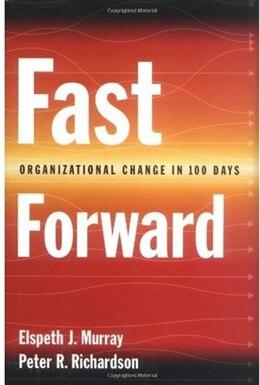 Book Fast Forward: Organizational Change in 100 Days by Elspeth J. Murray