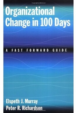 Book Organizational Change in 100 Days: A Fast Forward Guide by Elspeth J. Murray
