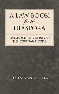 Book A Law Book for the Diaspora: Revision in the Study of the Covenant Code by John Van Seters