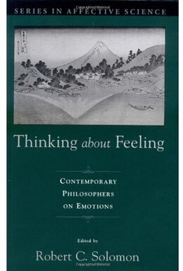 Book Thinking about Feeling: Contemporary Philosophers on Emotions by Robert C. Solomon