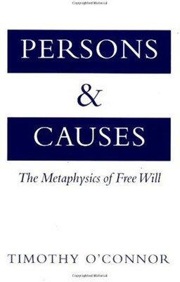 Book Persons and Causes: The Metaphysics of Free Will by Timothy OConnor