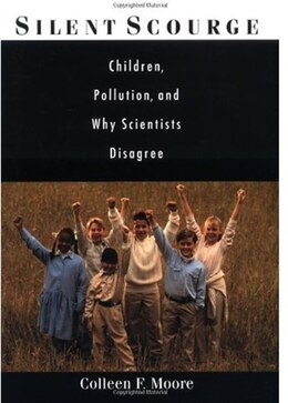 Book Silent Scourge: Children, Pollution, and Why Scientists Disagree by Colleen F. Moore