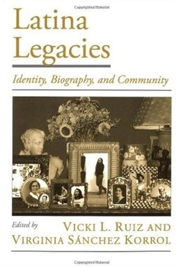 Book Latina Legacies: Identity, Biography, and Community by Vicki L. Ruiz