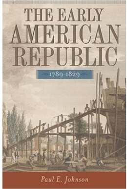 Book The Early American Republic, 1789-1829 by Paul E. Johnson