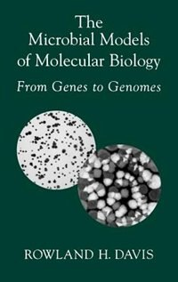 Book The Microbial Models of Molecular Biology: From Genes to Genomes by Rowland H. Davis