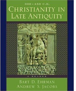 Book Christianity in Late Antiquity, 300-450 C.E.: A Reader by Bart D. Ehrman