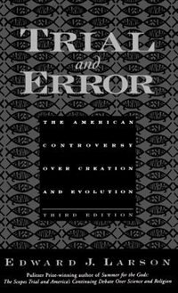 Trial and Error: The American Controversy Over Creation and Evolution by Edward J. Larson