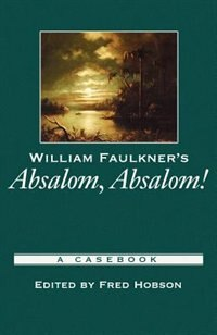 Book William Faulkners Absalom, Absalom!: A Casebook by Fred Hobson
