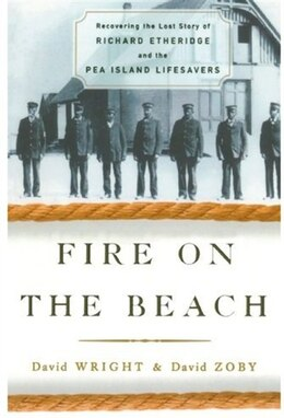 Book Fire on the Beach: Recovering the Lost Story of Richard Etheridge and the Pea Island Lifesavers by David Wright