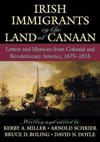 Book Irish Immigrants in the Land of Canaan: Letters and Memoirs from Colonial and Revolutionary America… by Kerby A. Miller