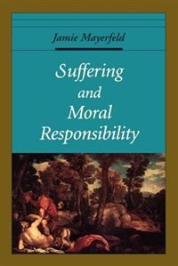 Book Suffering and Moral Responsibility by Jamie Mayerfeld