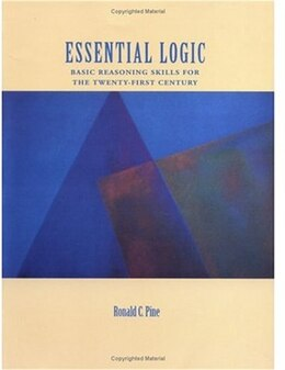 Book Essential Logic: Basic Reasoning Skills for the Twenty-First Century by Ronald C. Pine