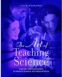 Book The Art of Teaching Science: Inquiry and Innovation in Middle School and High School by Jack Hassard
