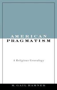 Book American Pragmatism: A Religious Genealogy by M. Gail Hamner