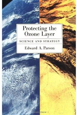 Book Protecting the Ozone Layer: Science and Strategy by Edward A. Parson