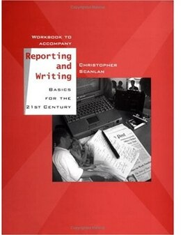 Book Workbook to Accompany Reporting and Writing Basics for the 21st Century by Christopher Scanlan
