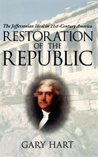 Book Restoration of the Republic: The Jeffersonian Ideal in 21st-Century America by Gary Hart