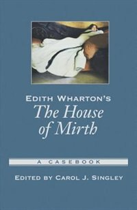 Book Edith Whartons The House of Mirth: A Casebook by Carol J. Singley