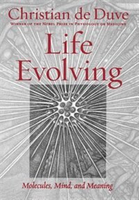 Book Life Evolving: Molecules, Mind, and Meaning by Christian De Duve