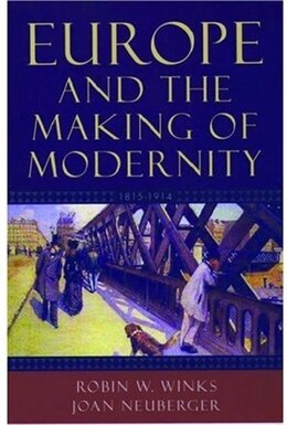 Book Europe and the Making of Modernity: 1815-1914 by Robin W. Winks