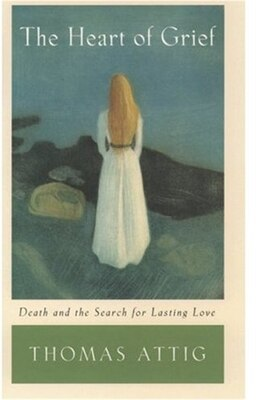 Book The Heart of Grief: Death and the Search for Lasting Love by Thomas Attig