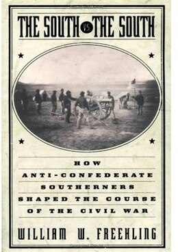 Book The South Vs. The South: How Anti-Confederate Southerners Shaped the Course of the Civil War by William W. Freehling
