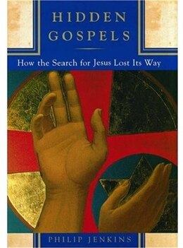 Book Hidden Gospels: How the Search for Jesus Lost its Way by Philip Jenkins