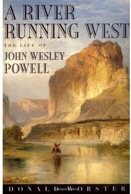 Book A River Running West: The Life of John Wesley Powell by Donald Worster