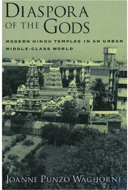Book Diaspora of the Gods: Modern Hindu Temples in an Urban Middle-Class World by Joanne Punzo Waghorne