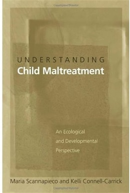 Book Understanding Child Maltreatment: An Ecological and Developmental Perspective by Maria Scannapieco