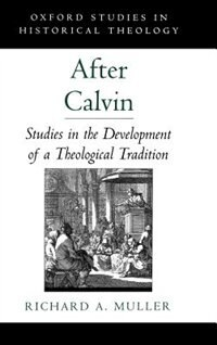 Book After Calvin: Studies in the Development of a Theological Tradition by Richard A. Muller