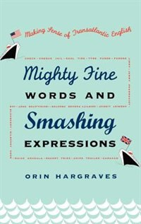 Book Mighty Fine Words and Smashing Expressions: Making Sense of Transatlantic English by Orin Hargraves