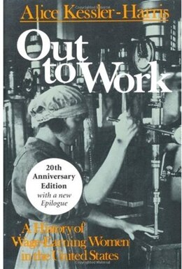 Book Out to Work: A History of Wage-Earning Women in the United States by Alice Kessler-Harris