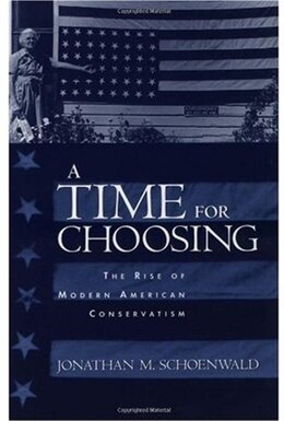 Book A Time for Choosing: The Rise of Modern American Conservatism by Jonathan Schoenwald