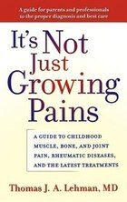 Its Not Just Growing Pains: A Guide to Childhood Muscle, Bone, and Joint Pain, Rheumatic Diseases…
