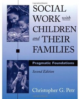 Book Social Work with Children and Their Families: Pragmatic Foundations by Christopher G. Petr