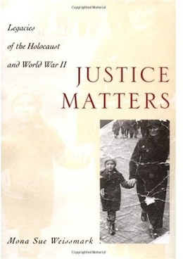 Book Justice Matters: Legacies of the Holocaust and World War II by Mona Sue Weissmark