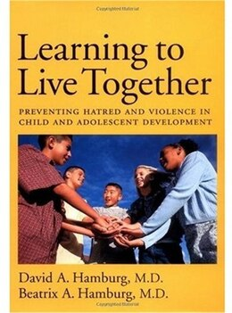 Book Learning To Live Together: Preventing Hatred and Violence in Child and Adolescent Development by David A. Hamburg