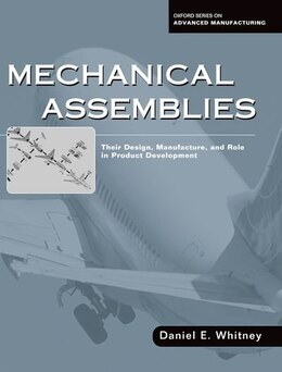 Book Mechanical Assemblies: Their Design, Manufacture, and Role in Product Development by Daniel E. Whitney