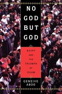 Book No God but God: Egypt and the Triumph of Islam by Geneive Abdo