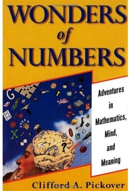 Book Wonders of Numbers: Adventures in Mathematics, Mind, and Meaning by Clifford A. Pickover