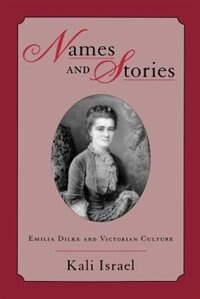Book Names and Stories: Emilia Dilke and Victorian Culture by Kali Israel