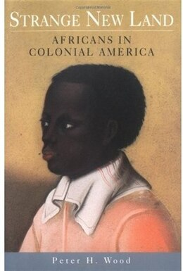 Book Strange New Land: Africans in Colonial America by Peter H. Wood